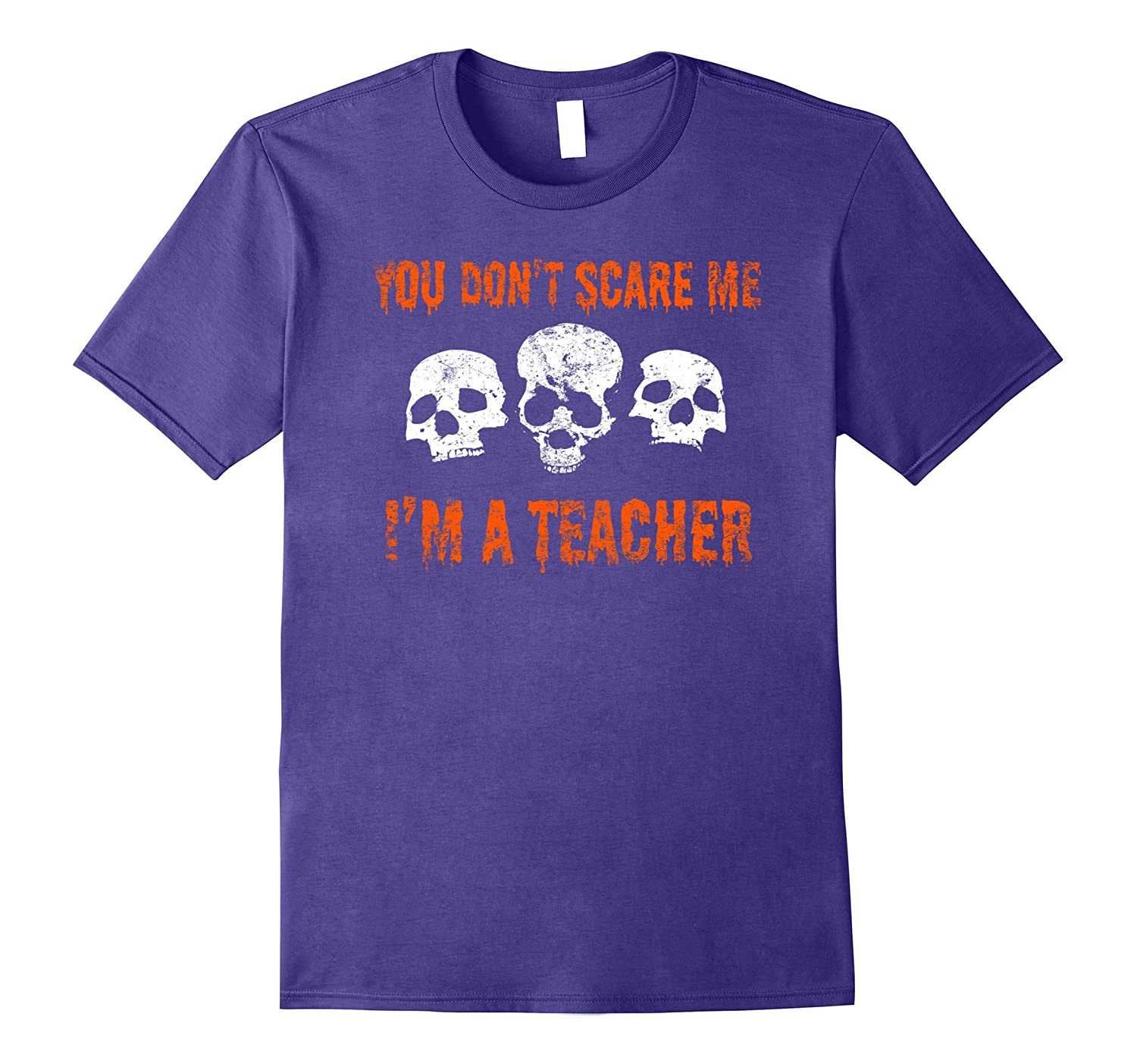 You Don't Scare me I'm A Teacher   Funny Halloween Tshirt-CL