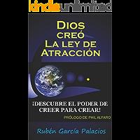 Dios creó la ley de atracción: Descubre el poder de creer para crear