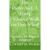 The Pieterpad, A Long Distance Walk on Dutch Soil: Surviving the Bed and Breakfast (English Edition)