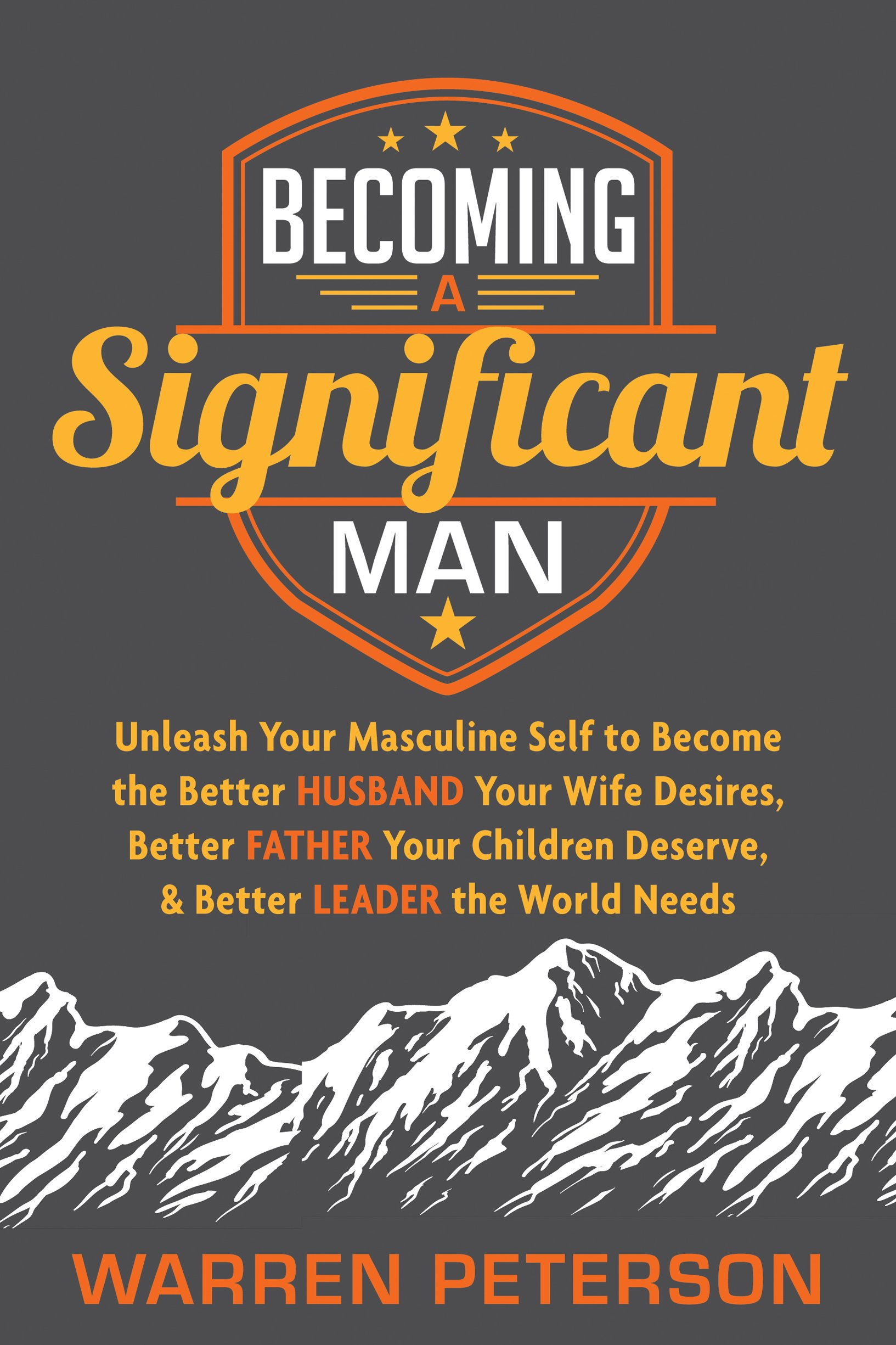 Becoming a Significant Man: Unleash Your Masculine Self to Become the Better Husband Your Wife Desires, Better Father Your Children Deserve, and Better Leader the World Needs ebook