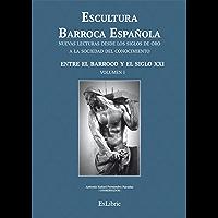 Escultura Barroca Española. Entre el Barroco y el siglo XXI (Escultura Barroca Española. Nuevas Lecturas Desde Los…