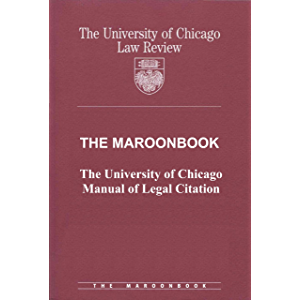The Maroonbook: The University of Chicago Manual of Legal Citation