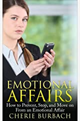 Emotional Affairs: How to Prevent, Stop, and Move on From an Emotional Affair Kindle Edition