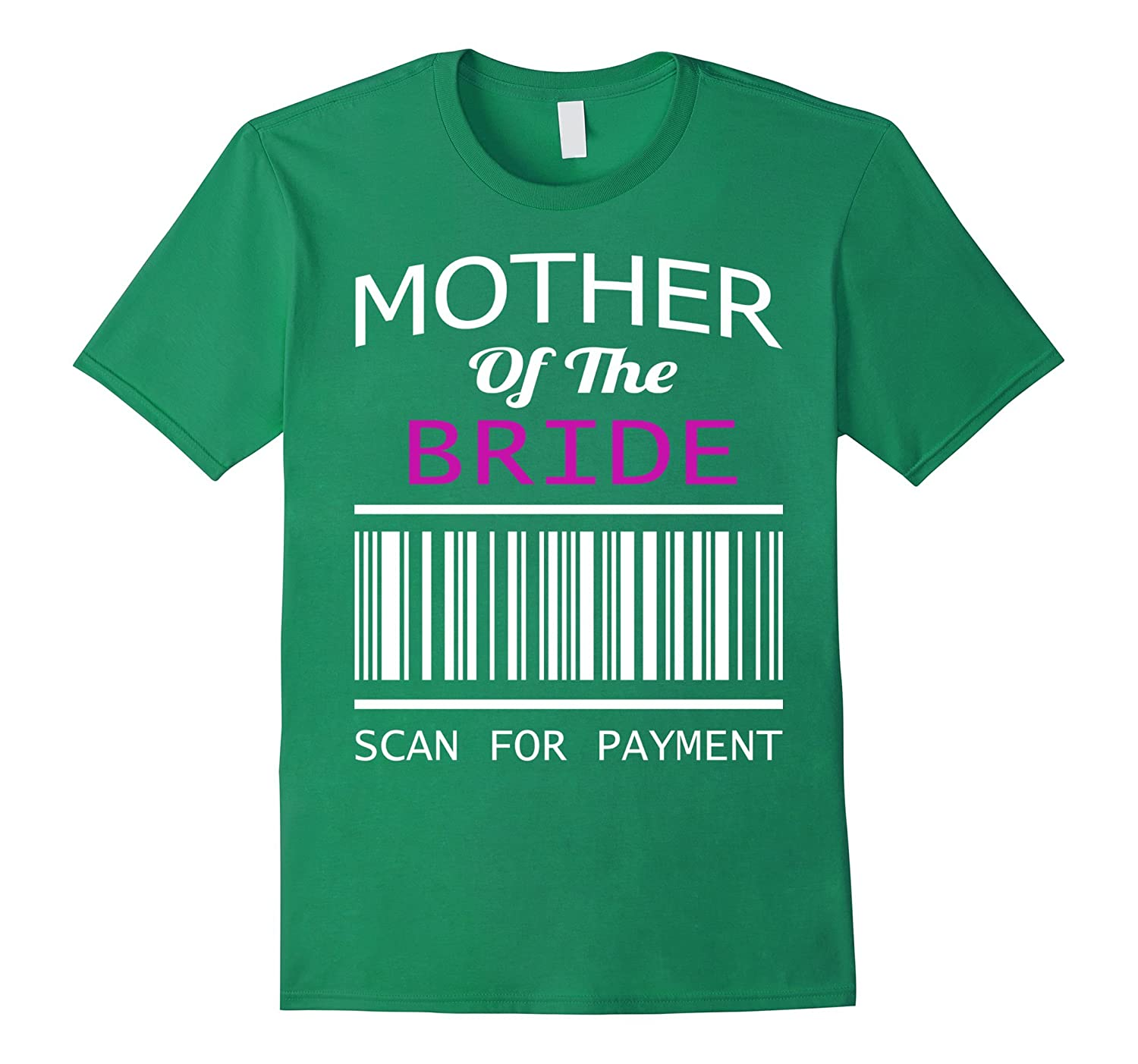 Mother of The Bride - Scan for Payment shirt - Mother day-Vaci