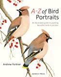 A-Z of Painting Bird Portraits: An Illustrated Guide to Painting Beautiful Birds in Acrylics
