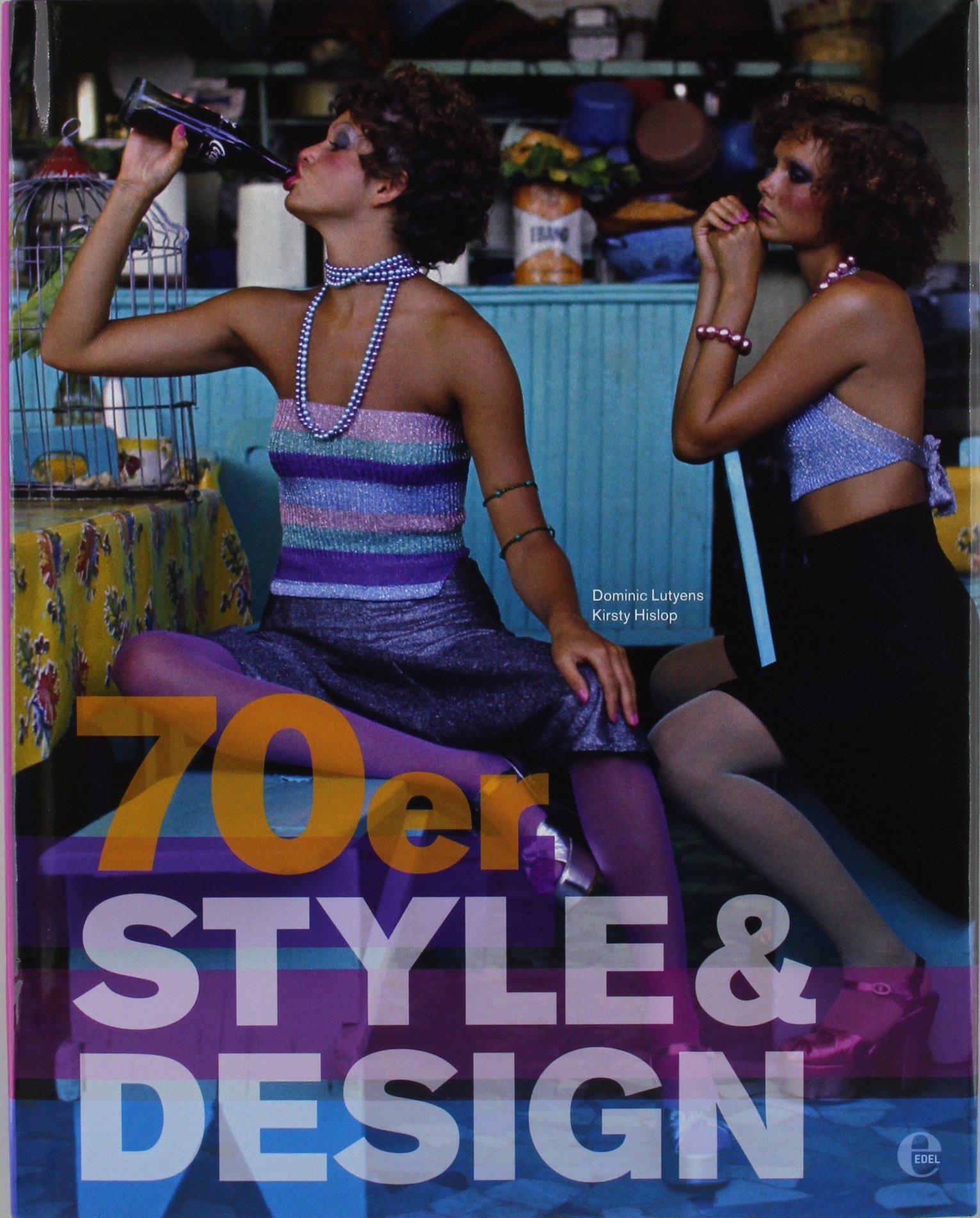 70er Style & Design: Mode, Musik, Architektur, Kunst und Design
