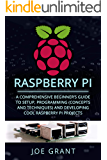 Raspberry Pi: A Comprehensive Beginner's Guide to Setup, Programming(Concepts and techniques) and Developing Cool…