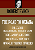 THE ROAD TO OXIANA & OTHER FOUR TRAVEL BOOKS. THE STATION: TRAVELS TO THE HOLY MOUNTAIN OF GREECE, THE BYZANTINE ACHIEVEMENT,  FIRST RUSSIA THEN TIBET, ... IMPRESSION (Timeless Wisdom Collection)