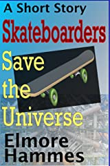 Skateboarders Save the Universe Kindle Edition