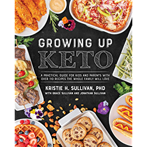Growing Up Keto: A Practical Guide for Kids and Parents with Over 110 Recipes the Whole Family Will Love