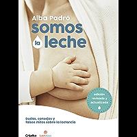 Somos la leche (edición revisada y actualizada): Dudas, consejos y falsos mitos sobre la lactancia (Spanish Edition)