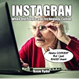 Instagran: When Old People and Technology Collide