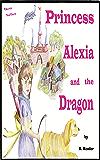 Children's Book: Princess Alexia and the Dragon: Children's Book