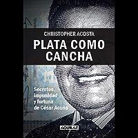 Plata como cancha: Secretos, impunidad y fortuna de César Acuña (Spanish Edition)