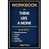 Workbook For Think Like A Monk : Train Your Mind For Peace and Purpose Everyday