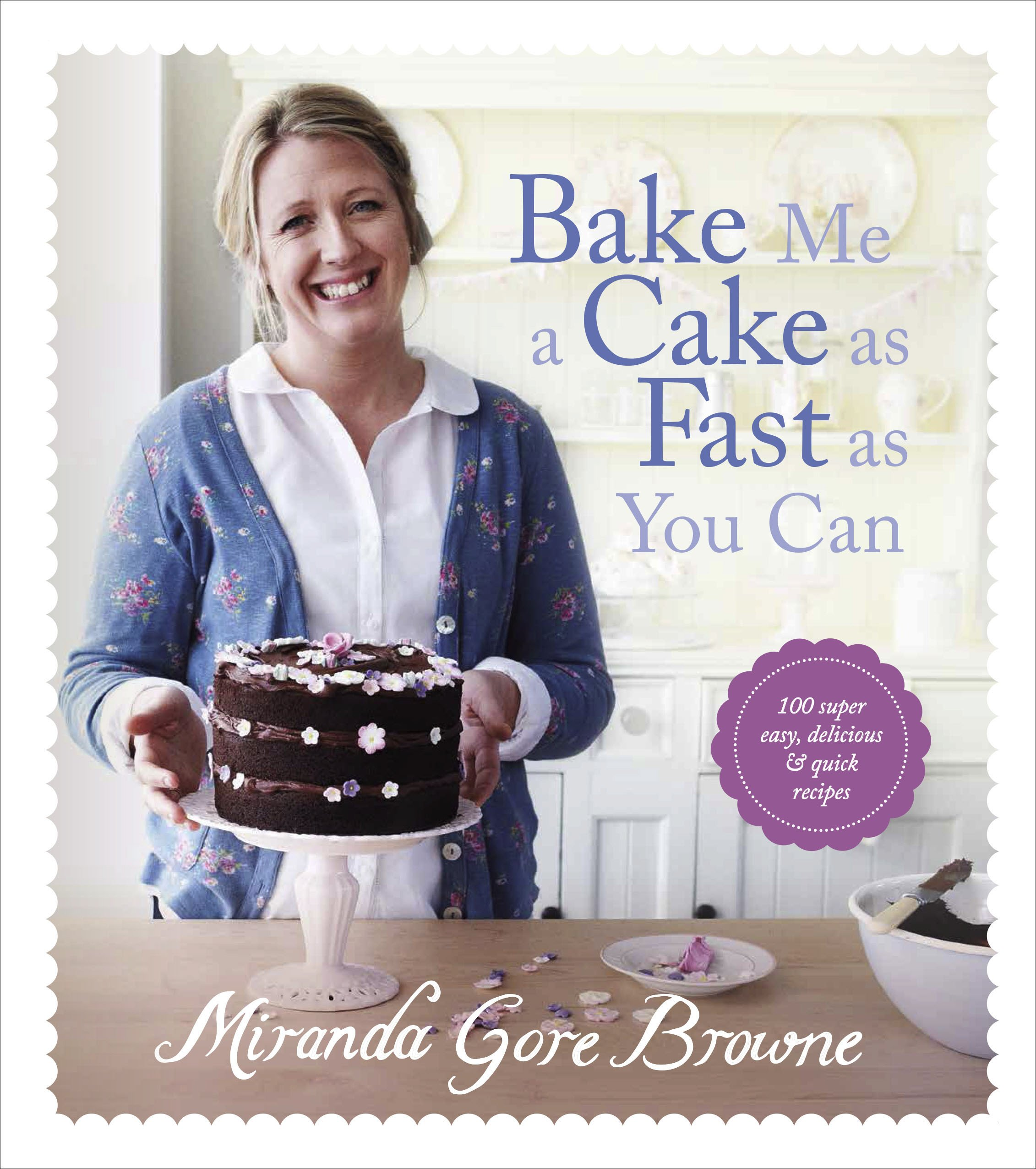 Bake Me A Cake As Fast You Can Over 100 Super Easy And Delicious Recipes Hardcover 28 Aug 2014