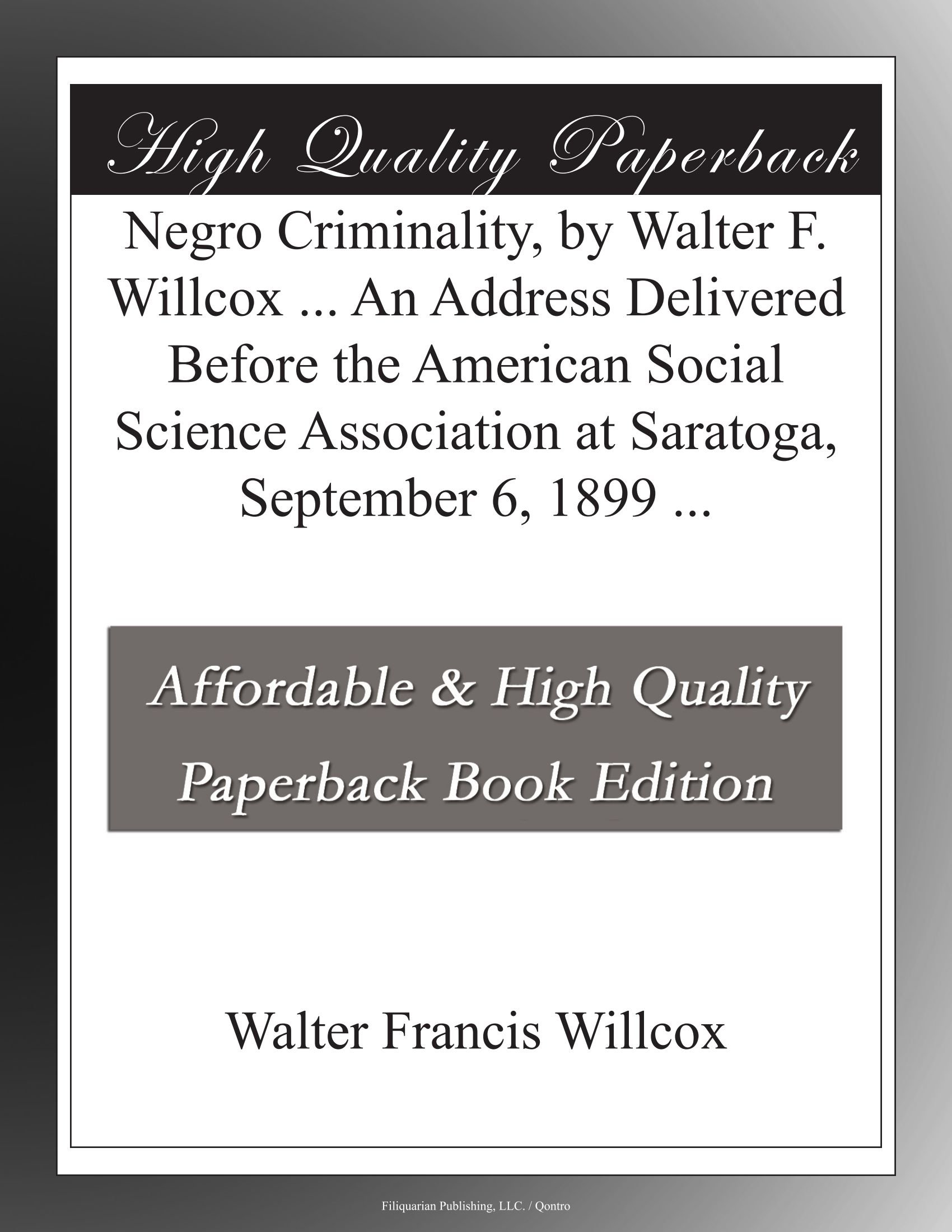 Download Negro Criminality, by Walter F. Willcox ... An Address Delivered Before the American Social Science Association at Saratoga, September 6, 1899 ... ebook