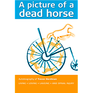 A picture of a dead horse: Living • Loving • Laughing • And Spinal Injury