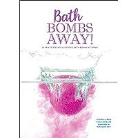 Bath Bombs Away!: Learn to Create Luscious Bath Bombs at Home