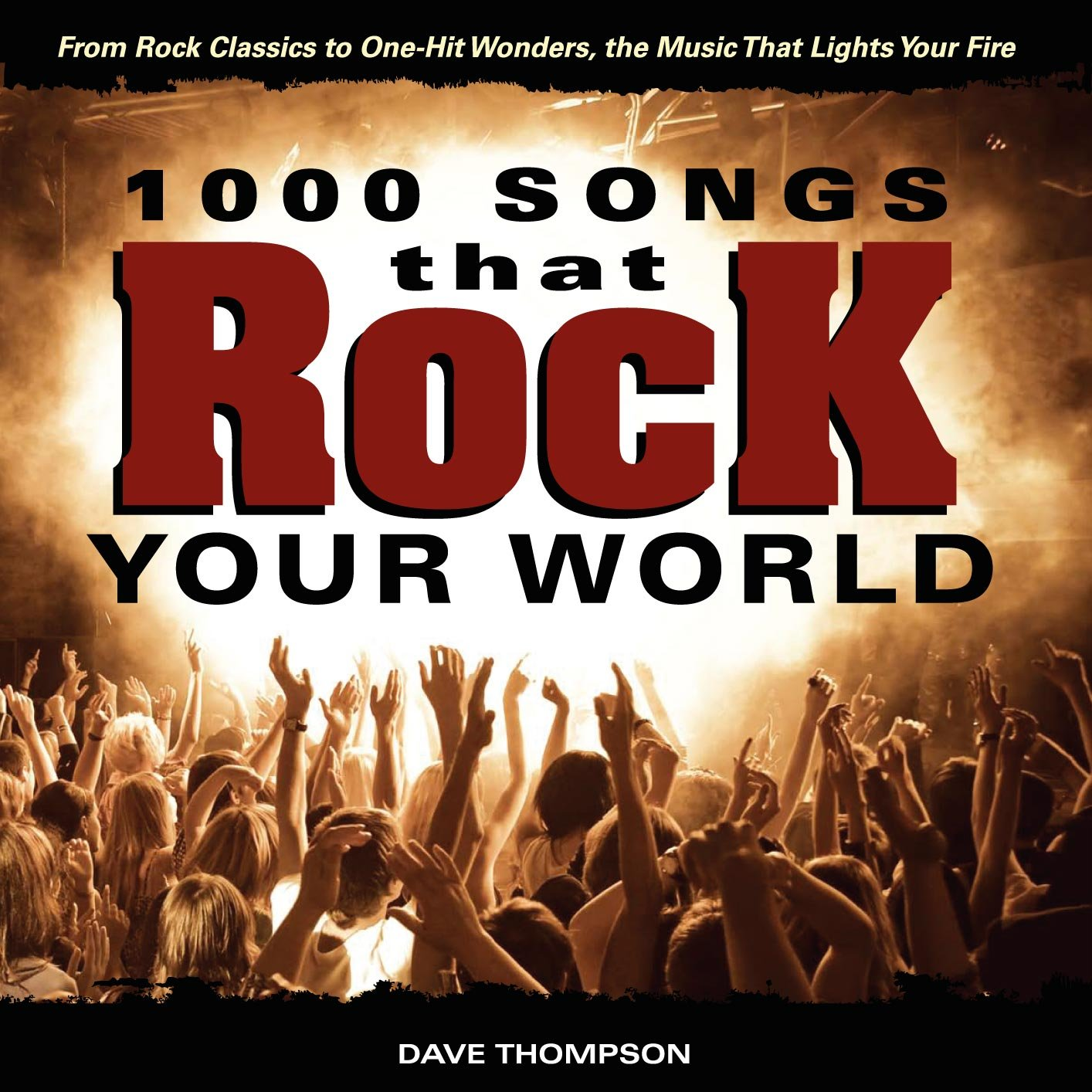 1000 Songs that Rock Your World: From Rock Classics to one-Hit Wonders, the  Music That Lights Your Fire: Dave Thompson: 9781440214226: Amazon.com: Books
