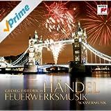 Händel: Feuerwerksmusik & Wassermusik