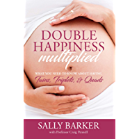 Double Happiness Multiplied: What you need to know about having Twins, Triplets, & Quads