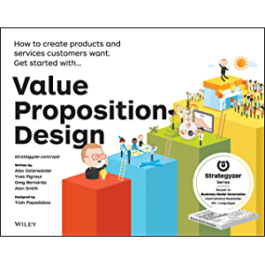 Value Proposition Design: How to Create Products and Services Customers Want (Strategyzer)