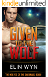 Given to the Wolf (The Wolves of the Daedalus Book 1)