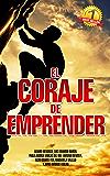 El Coraje de Emprender (Spanish Edition)