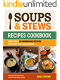 Soups and Stews Recipes Cookbook: More Than 50 Homemade Recipes For Every Day And Season