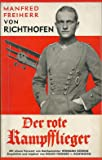 Der rote Kampfflieger. Eingeleitet und ergänzt von Bolko Freiherr von Richthofen. Mit 22 Aufnahmen
