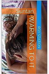 Warming To It.: Suntan. Kindle Edition