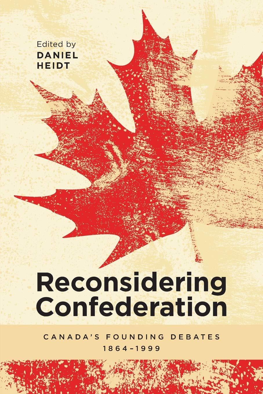 Reconsidering Confederation: Canada's Founding