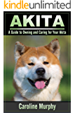 Akita - A Guide to Owning and Caring for Your Akita