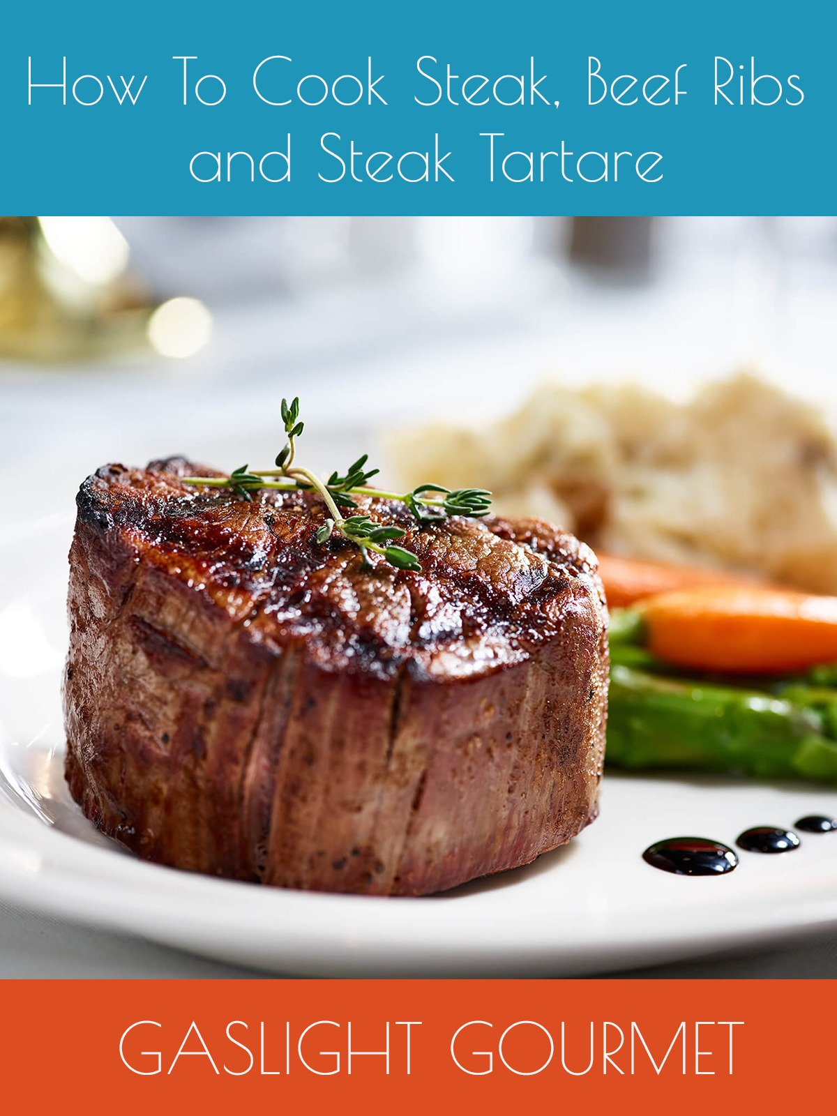 How To Cook Steak, Beef Ribs and Steak Tartare by