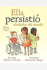 Ella persistió alrededor del mundo: 13 mujeres que cambiaron la historia (Spanish Edition) Kindle Edition