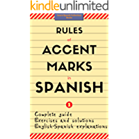 Rules of Accent Marks in Spanish. Bilingual Explanations (English-Spanish) With Exercises and Solutions. Vol.1: Learn Spanish Collection Books. Spelling and Grammar.