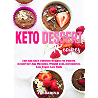 Keto Dessert Recipes: Fast and Easy Delicious Recipes for Dessert, Dessert for Any Occasion, Weight Loss, Dietcalories, Low Sugar, Low Carb (English Edition)