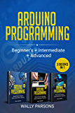 Arduino Programming (3 books in 1): For Beginners + Intermediate + Advanced (English Edition)