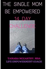 The Single Mom Be Empowered: 14 Day Challenge Kindle Edition