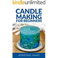 Candle Making for Beginners: Step by step guide to making your own candles at home: Simple and Easy!