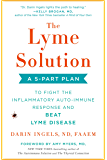 The Lyme Solution: A 5-Part Plan to Fight the Inflammatory Auto-Immune Response and Beat Lyme Disease