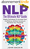 NLP: The Ultimate NLP Guide: Simple Techniques To Increase Your Confidence, Achieve Success, & Maximize Your Potential (Neuro-Linguistic Programming) (English Edition)