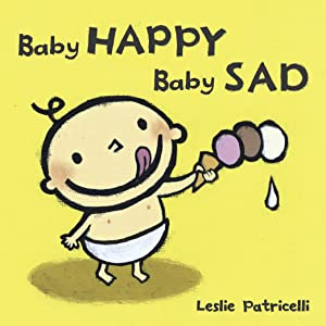 Baby Happy Baby Sad (Leslie Patricelli board books)