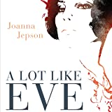 A Lot Like Eve: Fashion, Faith and Fig-Leaves: A Memoir