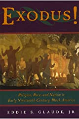 Exodus! – Religion, Race & Nation in Early Nineteenth–Century Black America: Religion, Race, and Nation in Early Nineteenth-Century Black America Paperback