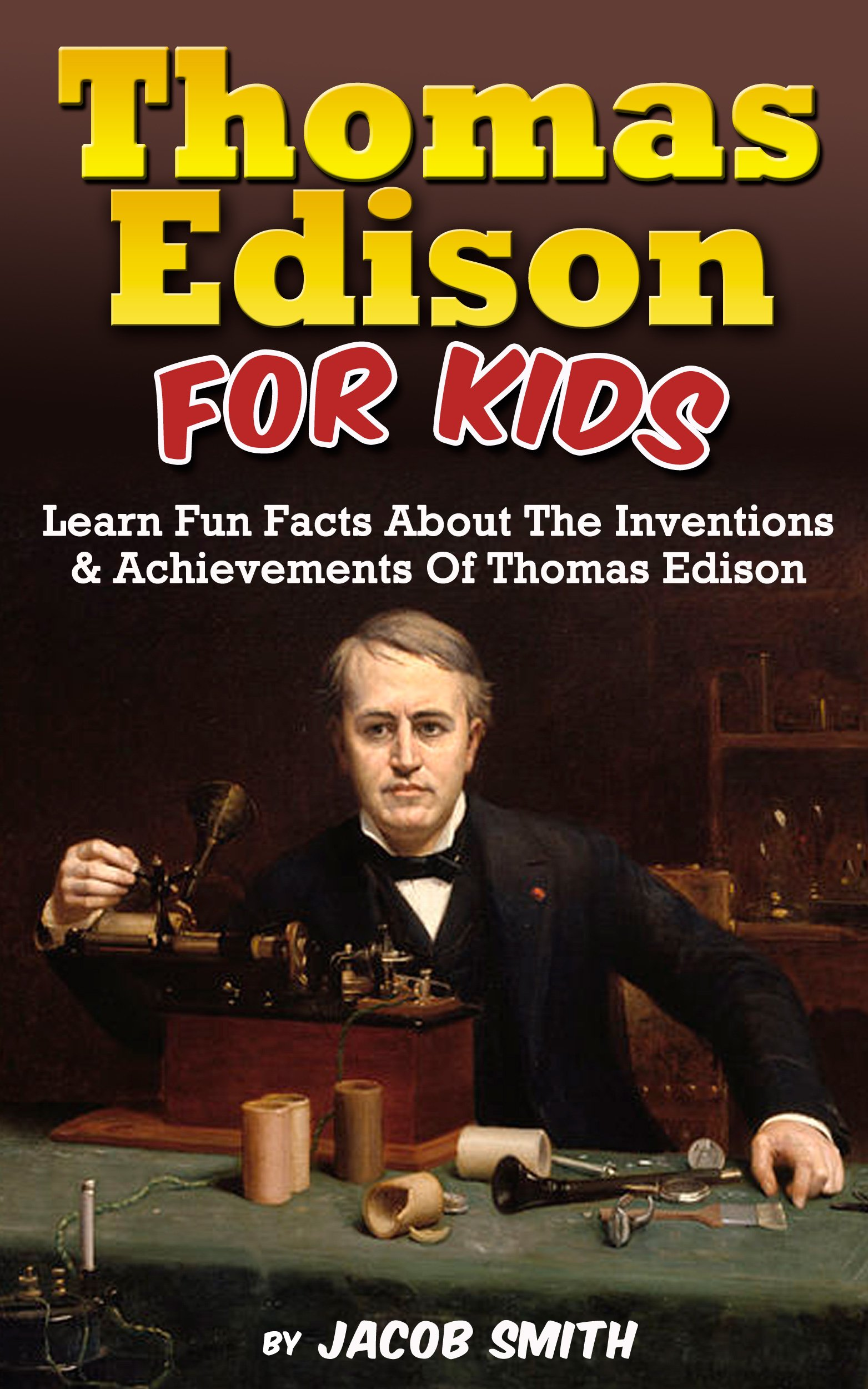 Thomas Edison For Kids: Learn Fun Facts About The Inventions and Achievements Of Thomas Edison (English Edition)