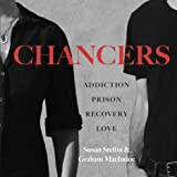 Chancers: Addiction, Prison, Recovery, Love: One Couple's Memoir