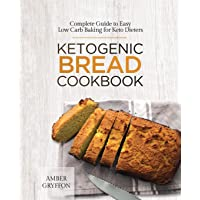 Ketogenic Bread Cookbook: Complete Guide to Easy Low Carb Baking for Keto Dieters