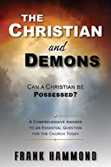 The Christian and Demons: Can a Christian be Possessed?: A Comprehensive Answer to an Essential Question for the Church Today Kindle Edition